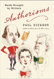 Authorisms : Words Wrought by Writers - Dickson, Paul