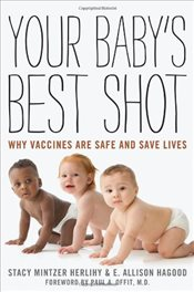 Your Babys Best Shot : Why Vaccines are Safe and Save Lives - Herlihy, Stacy Mintzer