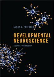 Developmental Neuroscience : A Concise Introduction - Fahrbach, Susan E.