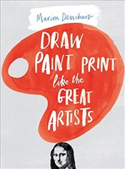 Draw Paint and Print Like Great Artists - Deuchars, Marion