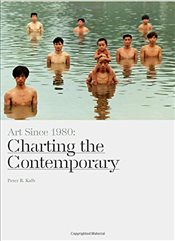 Art Since 1980 : Charting the Contemporary - Kalb, Peter R.