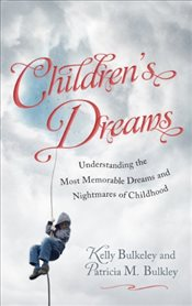 Childrens Dreams : Understanding the Most Memorable Dreams and Nightmares of Childhood - Bulkeley, Kelly