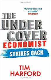 Undercover Economist Strikes Back : How to Run or Ruin an Economy - Harford, Tim