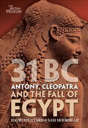 31 BC : Antony, Cleopatra and the Fall of Egypt - Stuttard, David
