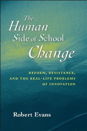 Human Side of School Change: Reform, Resistance and the Real-life Problems of Innovation (Jossey-Bas - Evans, Robert