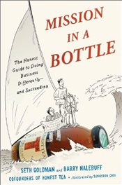 Mission in a Bottle : The Honest Guide to Doing Business Differently--And Succeeding - Goldman, Seth