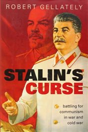 Stalins Curse : Battling for Communism in War and Cold War - Gellately, Robert