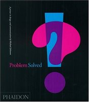 Problem Solved : A Primer in Design and Communication - Johnson, Michael
