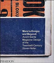 Merz to Emigré and Beyond : Avant-Garde Magazine Design of the Twentieth Century - Heller, Steven