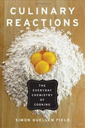 Culinary Reactions : The Everyday Chemistry of Cooking - Field, Simon Quellen