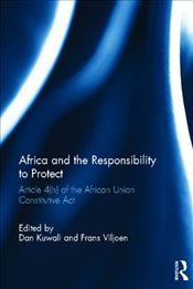 Africa and the Responsibility to Protect : Article 4(h) of the African Union Constitutive Act - Kuwali, Dan
