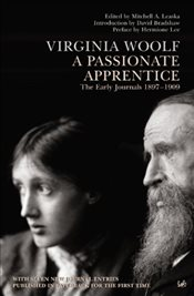 Passionate Apprentice : The Early Journals 1897-1909 - Woolf, Virginia
