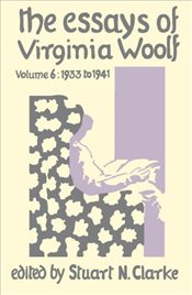 Essays of Virginia Woolf : Vol. 6 : 1933 -1941 - Woolf, Virginia