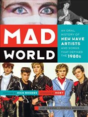 Mad World : An Oral History of New Wave Artists and Songs That Defined the 1980s - Majewski, Lori