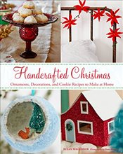 Handcrafted Christmas : Ornaments, Decorations and Cookie Recipes to Make at Home - Waggoner, Susan