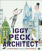 Iggy Peck : Architect - Beaty, Andrea