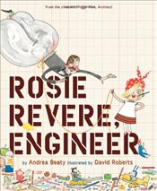 Rosie Revere : Engineer - Beaty, Andrea