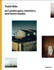 Todd Hido on Landscapes, Interiors, and the Nude : The Photography Workshop Series - Hido, Todd