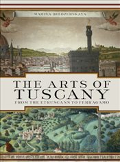 Arts of Tuscany : From the Etruscans to Ferragamo - Belozerskaya, Marina