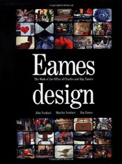 Eames Design : The Work of the Office of Charles and Ray Eames - Neuhart, John