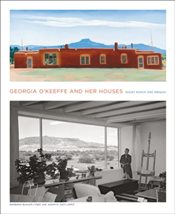 Georgia OKeeffe and Her Houses : Ghost Ranch and Abiquiu - Lynes, Barbara Buhler