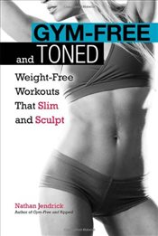 Gym-Free and Toned : Weight-Free Workouts That Slim and Sculpt -