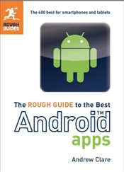 Rough Guide to the Best Android Apps : The 400 Best for Smartphones and Tablets - Clare, Andrew