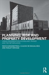 Planning, Risk and Property Development : Urban Regeneration in England, France and the Netherlands - Karadimitriou, Nikos