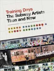 Training Days : The Subway Artists Then and Now - Chalfant, Henry