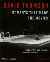 Moments that Made the Movies - Thomson, David