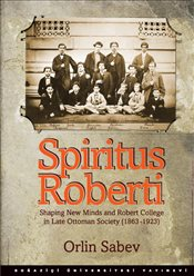 Spiritus Roberti : Shaping New Minds and Robert College in Late Ottoman Society (1863–1923) - Sabev, Orlin