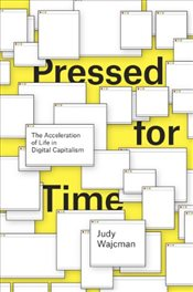 Pressed for Time : The Acceleration of Life in Digital Capitalism - Wajcman, Judy