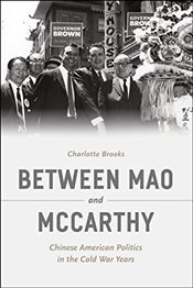 Between Mao and McCarthy : Chinese American Politics in the Cold War Years - Brooks, Charlotte