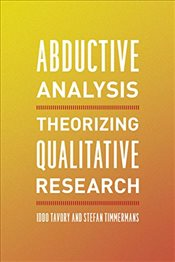 Abductive Analysis : Theorizing Qualitative Research - Tavory, Iddo