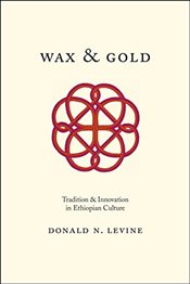Wax and Gold : Tradition and Innovation in Ethiopian Culture - Levine, Donald N.