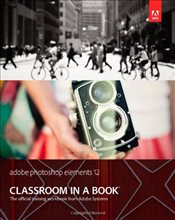 Adobe Photoshop Elements 12 Classroom in a Book - Collective,