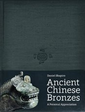 Ancient Chinese Bronzes : A Personal Appreciation - Shapiro, Daniel