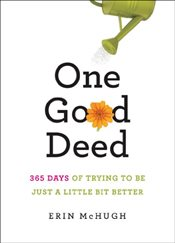 One Good Deed : 365 Days of Trying to be Just a Little Bit Better - McHugh, Erin