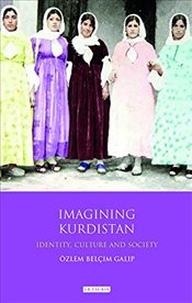 Imagining Kurdistan : Identity, Culture and Society - Galip, Ozlem Belcim