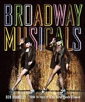 Broadway Musicals : From the Pages of the New York Times - Brantley, Ben