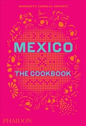 Mexico : The Cookbook - Arronte, Margarita Carrillo