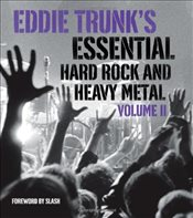 Eddie Trunks Essential Hard Rock and Heavy Metal Volume 2 - Trunk, Eddie