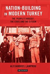 Nation-Building in Modern Turkey : The Peoples Houses, the State and the Citizen - Lamprou, Alexandros