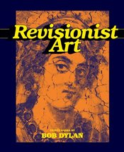 Revisionist Art : Thirty Works by Bob Dylan - Dylan, Bob