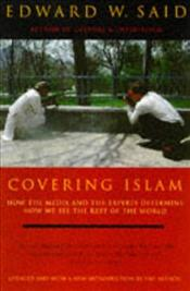 Covering Islam : How the Media and the Experts Determine How We See the Rest of the World - Said, Edward W.