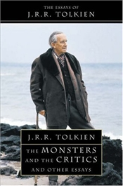 Monsters and the Critics : The Essays of J.R.R. - Tolkien, J. R. R.