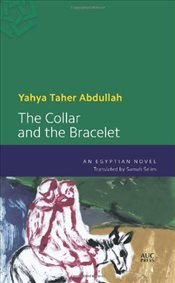 Collar and the Bracelet : An Egyptian Novel - Abdullah, Yahya Taher