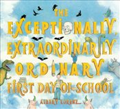 Exceptionally Extraordinarily Ordinary First Day of School - Lorenz, Albert