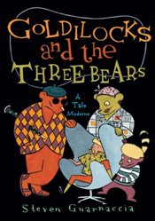 Goldilocks and the Three Bears : A Tales Moderne - Guarnaccia, Steven