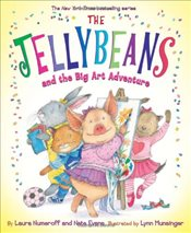 Jellybeans and the Big Art Adventure - Numeroff, Laura Joffe